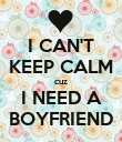 I CAN'T KEEP CALM cuz I NEED A BOYFRIEND - Personalised Poster large