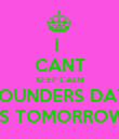 I  CANT KEEP CALM FOUNDERS DAY IS TOMORROW - Personalised Poster large