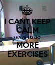 I CANT KEEP CALM I HAVE TO DO MORE EXERCISES - Personalised Poster large