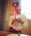 I CANT KEEP  CALM  I'M HAITIAN - Personalised Poster large
