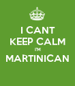 I CANT KEEP CALM I'M MARTINICAN  - Personalised Poster large