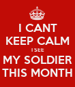 I CANT KEEP CALM I SEE MY SOLDIER THIS MONTH - Personalised Poster large