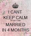 I CANT  KEEP CALM IM GETTING MARRIED IN 4 MONTHS - Personalised Poster large