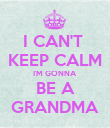 I CAN'T  KEEP CALM I'M GONNA BE A GRANDMA - Personalised Poster large