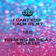 I CANT KEEP  CALM ITS MY 18th  FREAKING BIRTHDAY  BITCHESS!!! - Personalised Poster large