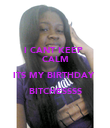 I CANT KEEP  CALM ITS MY BIRTHDAY  BITCHESSSS  - Personalised Poster large