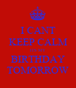 I CANT KEEP CALM ITS MY  BIRTHDAY TOMORROW - Personalised Poster large