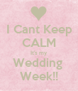 I Cant Keep CALM It's my  Wedding  Week!! - Personalised Poster large
