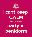 i cant keep  CALM its time to party in benidorm - Personalised Poster large