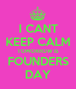I CANT KEEP CALM TOMORROW IS FOUNDERS DAY - Personalised Poster large