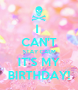 I  CAN'T STAY CALM IT'S MY BIRTHDAY! - Personalised Poster large