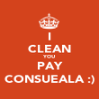 I CLEAN YOU PAY CONSUEALA :) - Personalised Poster large