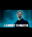 I COMMIT TO MASTER - Personalised Poster large