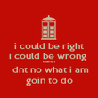 i could be right i could be wrong  mama i  dnt no what i am goin to do - Personalised Poster large