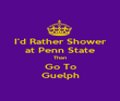 I'd Rather Shower at Penn State Than Go To Guelph - Personalised Poster large