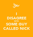 I DISAGREE WITH SOME GUY CALLED NICK - Personalised Poster large