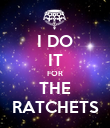 I DO IT FOR THE RATCHETS - Personalised Poster large