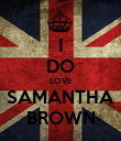 I DO LOVE SAMANTHA BROWN - Personalised Poster large