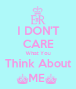I DON'T CARE What You Think About ^ME^  - Personalised Poster large