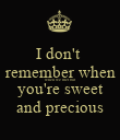 I don't  remember when when we met but  you're sweet and precious - Personalised Poster large