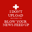 I DON'T UPLOAD  SO FAST TO BLOW YOUR  NEWS FEED UP - Personalised Poster large