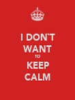 I DON`T WANT TO KEEP CALM - Personalised Poster large