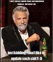 I don't always update funny and inpirational statuses, But when i do just kidding, i don't like to update such shit !! :D - Personalised Poster large
