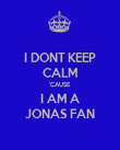 I DONT KEEP CALM 'CAUSE I AM A JONAS FAN - Personalised Poster large
