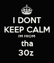 I DONT KEEP CALM I'M FROM  tha 30z  - Personalised Poster small