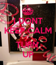 I DONT KEEP CALM I TURN  UP - Personalised Poster large