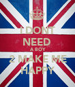 I DONT NEED  A BOY 2 MAKE ME HAPPY - Personalised Poster large