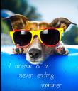 I dream of a    never ending          summer - Personalised Poster large
