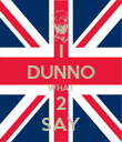 I DUNNO WHAT 2 SAY - Personalised Poster large