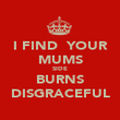 I FIND  YOUR MUMS SIDE BURNS DISGRACEFUL - Personalised Poster large