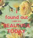 I found out I AM SO  BEAUTIFUL TODAY - Personalised Poster large