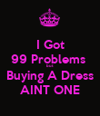 I Got 99 Problems  but Buying A Dress AINT ONE - Personalised Poster large