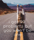 i got 99  problems  but you  won't be one - Personalised Poster large