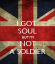 I GOT  SOUL BUT I'M NOT A SOLDIER - Personalised Poster large
