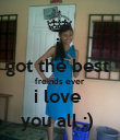 i  got the best  freinds ever  i love  you all :)  - Personalised Poster large