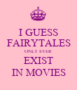 I GUESS FAIRYTALES ONLY EVER  EXIST IN MOVIES - Personalised Poster large