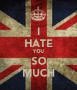 I HATE YOU SO MUCH - Personalised Poster large