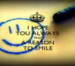 I HOPE YOU ALWAYS FIND A REASON TO SMILE - Personalised Poster large