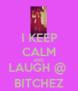 I KEEP CALM AND  LAUGH @  BITCHEZ - Personalised Poster large