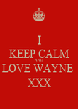 I KEEP CALM AND LOVE WAYNE    XXX   - Personalised Poster large