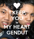 I KEEP YOU IN MY HEART GENDUT - Personalised Poster large