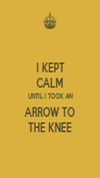 I KEPT CALM UNTIL I TOOK AN ARROW TO THE KNEE - Personalised Poster large