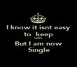I know it isnt easy to  keep Calm But I am now Single - Personalised Poster large