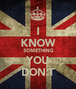 I KNOW SOMETHING YOU DON'T - Personalised Poster large
