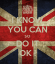 I KNOW YOU CAN SO DO IT OK ! - Personalised Poster large