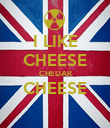 I LIKE CHEESE CHEDAR CHEESE  - Personalised Poster large